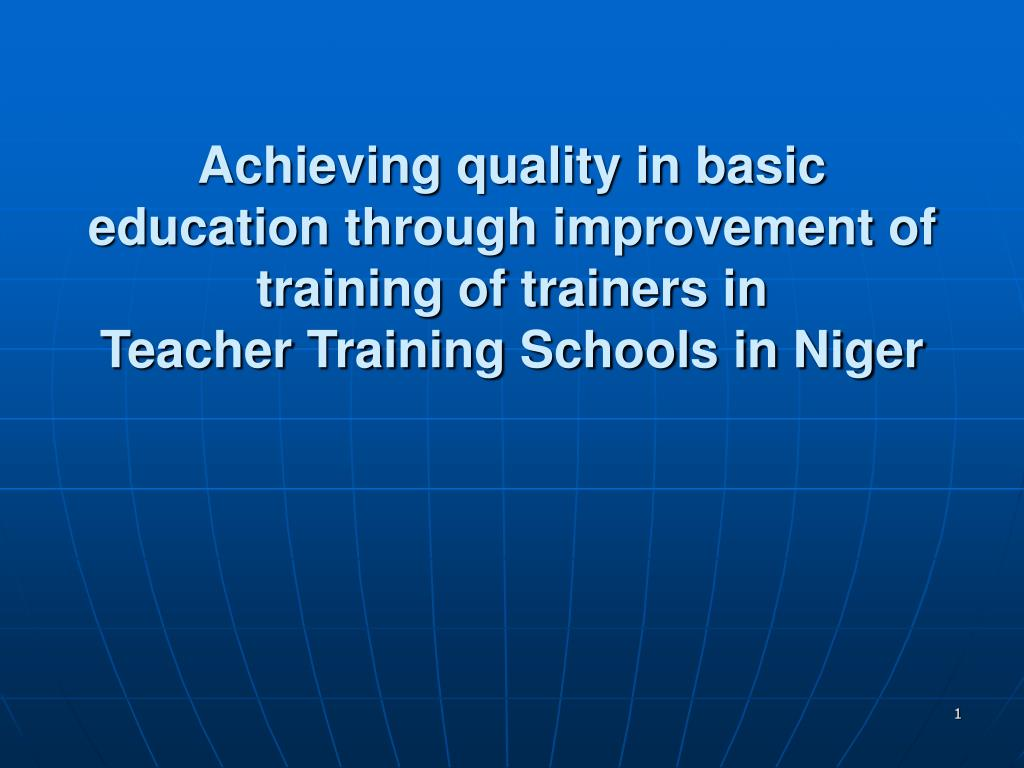 Achieving quality in basic education through improvement of training of trainers in