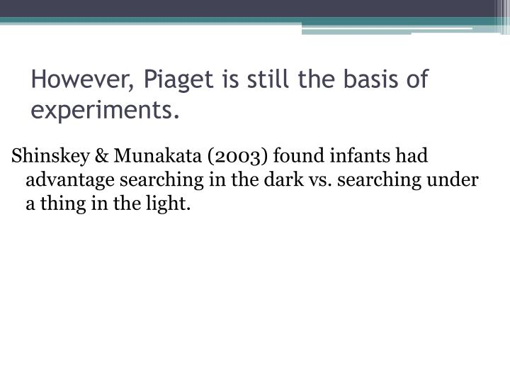 However, Piaget is still the basis of experiments.