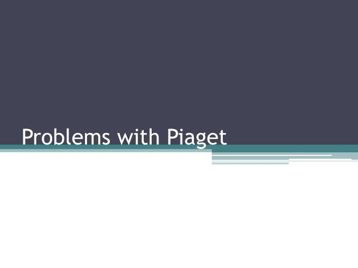 Problems with Piaget
