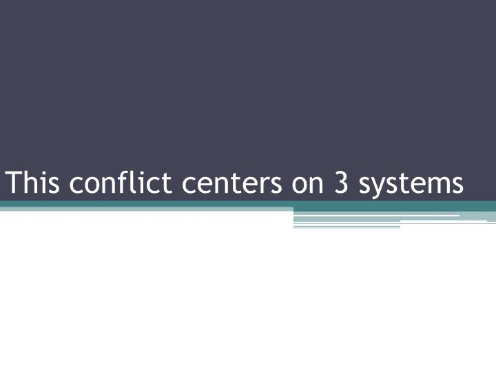This conflict centers on 3 systems