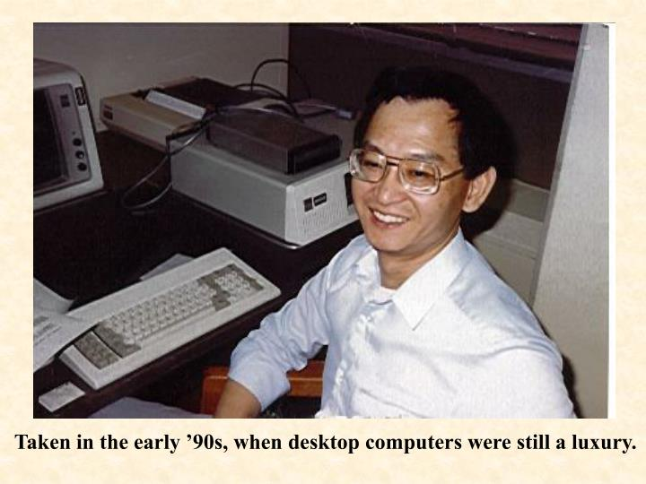 Taken in the early '90s, when desktop computers were still a luxury.