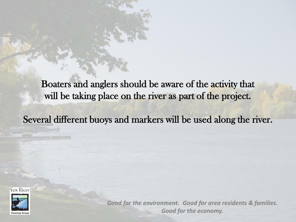 Boaters and anglers should be aware of the activity that          will be taking place on the river as part of the project.