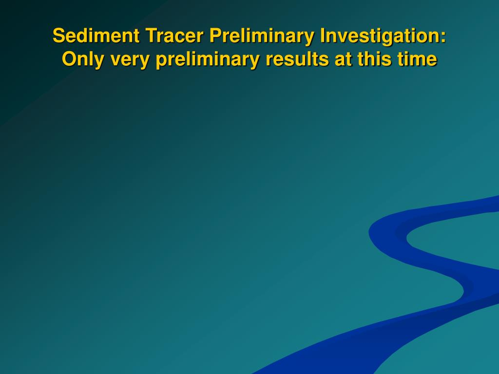 Sediment Tracer Preliminary Investigation: