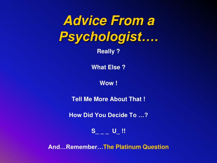 Advice From a Psychologist….