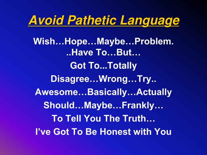 Avoid Pathetic Language