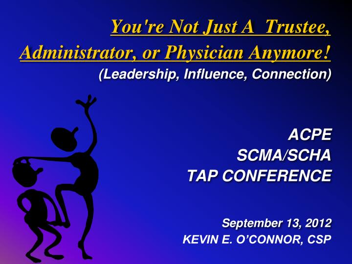 You're Not Just A  Trustee, Administrator, or Physician Anymore!