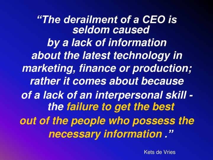 """The derailment of a CEO is seldom caused"