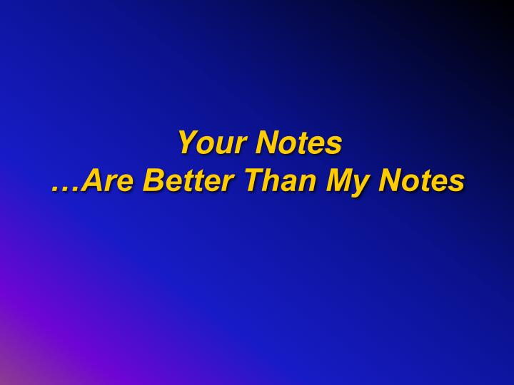 Your notes are better than my notes