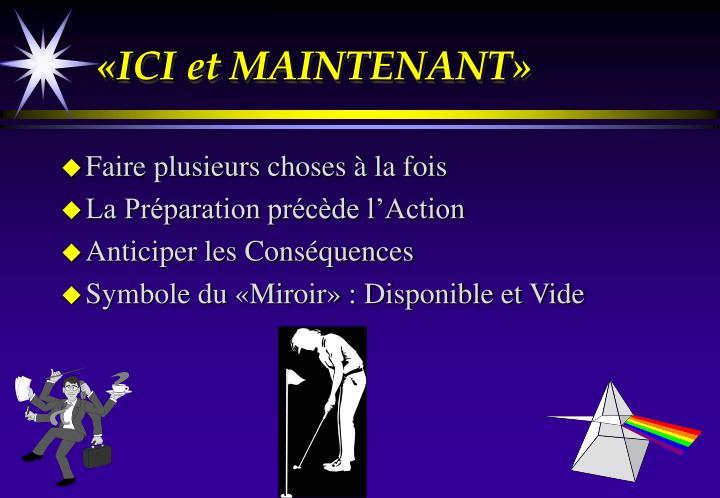 «ICI et MAINTENANT»