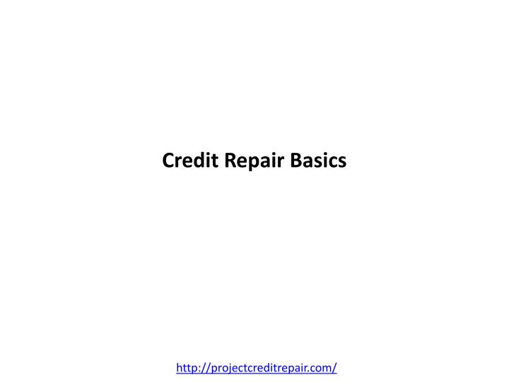 Credit repair basics l.jpg