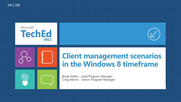 Client management scenarios in the windows 8 timeframe