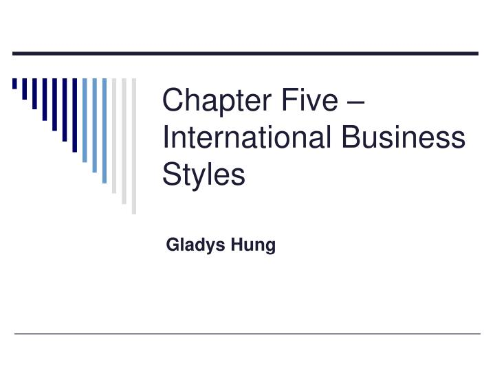 Chapter five international business styles