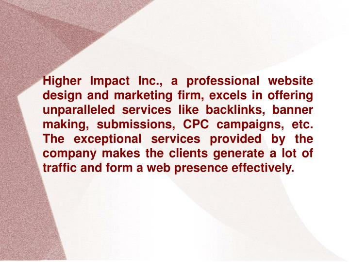 Higher Impact Inc., a professional website design and marketing firm, excels in offering unparallele...