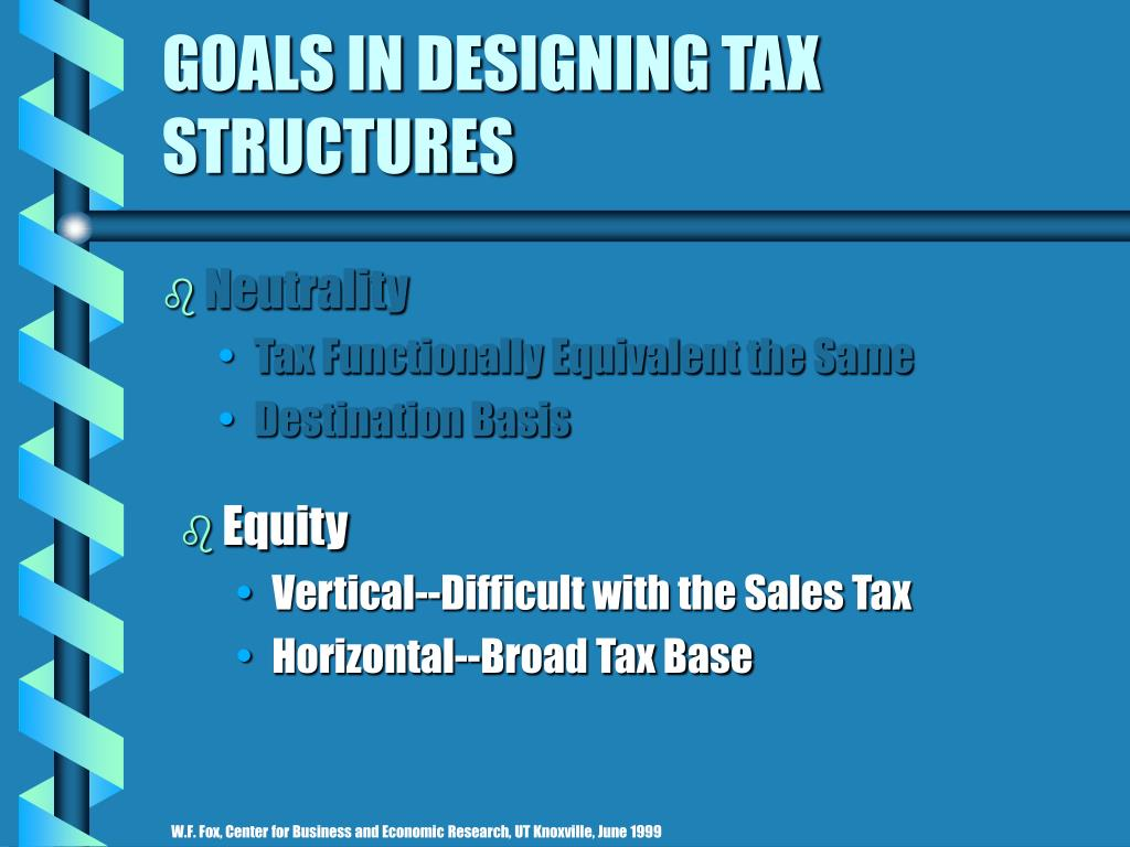 GOALS IN DESIGNING TAX STRUCTURES