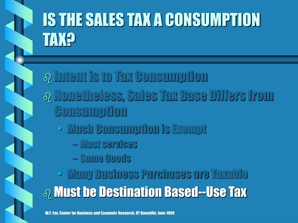IS THE SALES TAX A CONSUMPTION TAX?