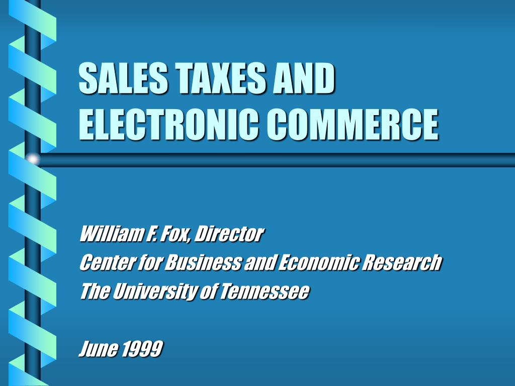 SALES TAXES AND ELECTRONIC COMMERCE