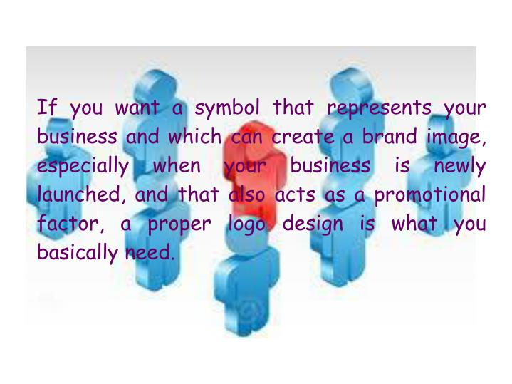 If you want a symbol that represents your business and which can create a brand image, especially wh...