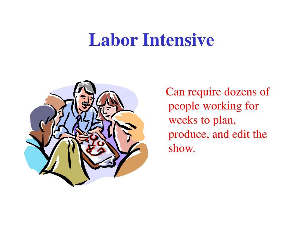 Labor Intensive