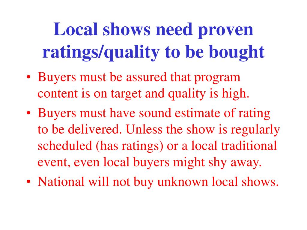 Local shows need proven ratings/quality to be bought