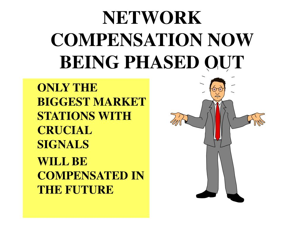 NETWORK COMPENSATION NOW BEING PHASED OUT