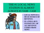 the 1 local news station is almost always 1 5am 1am