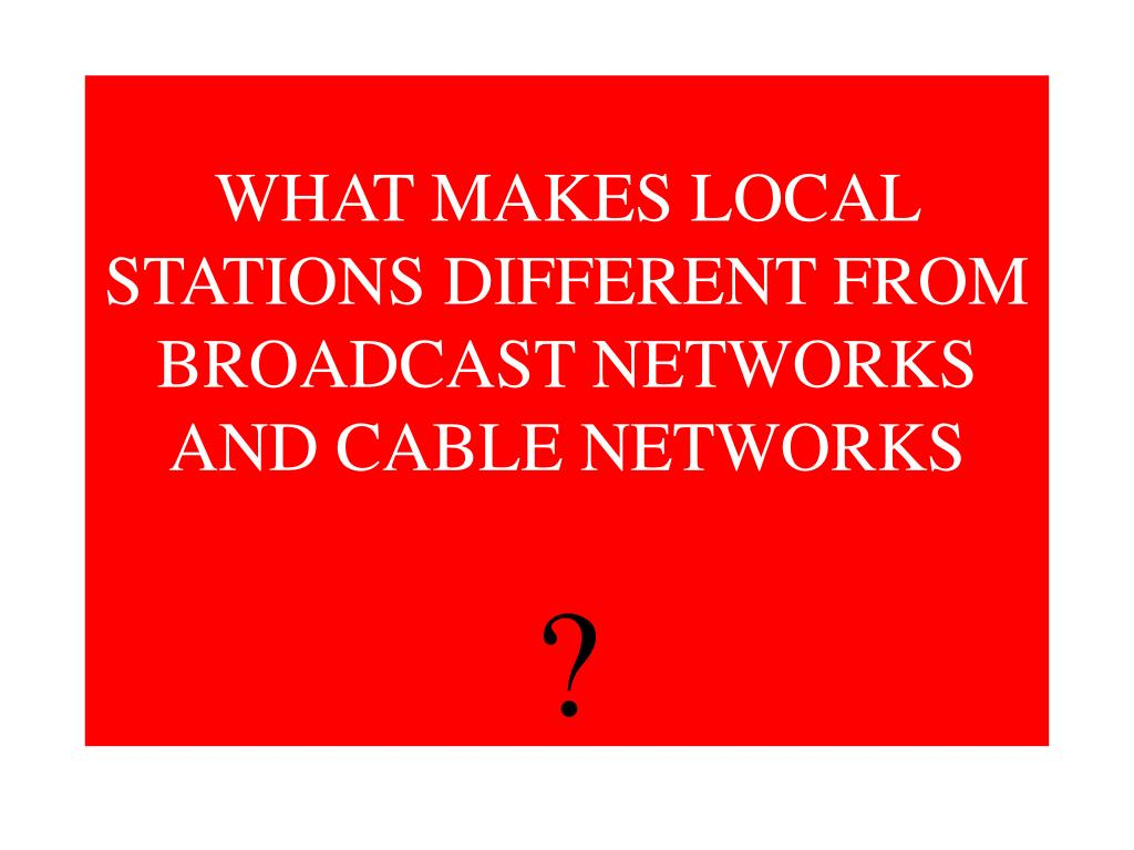 WHAT MAKES LOCAL STATIONS DIFFERENT FROM