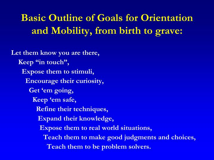 Basic outline of goals for orientation and mobility from birth to grave