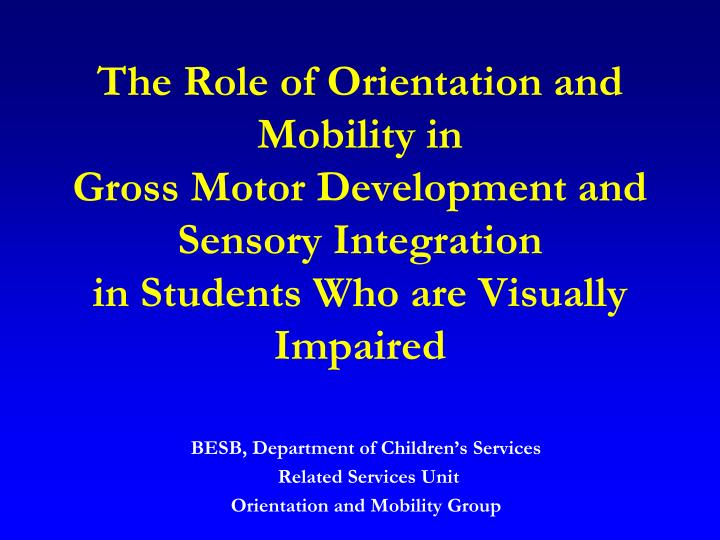 The Role of Orientation and Mobility in