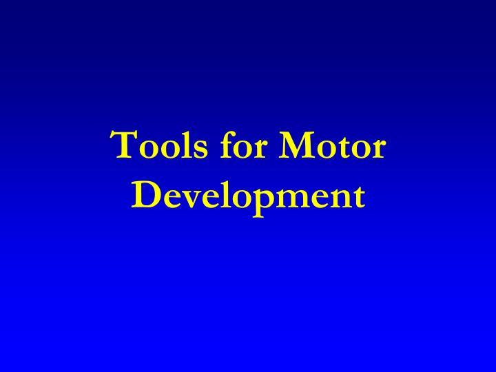 Tools for Motor Development