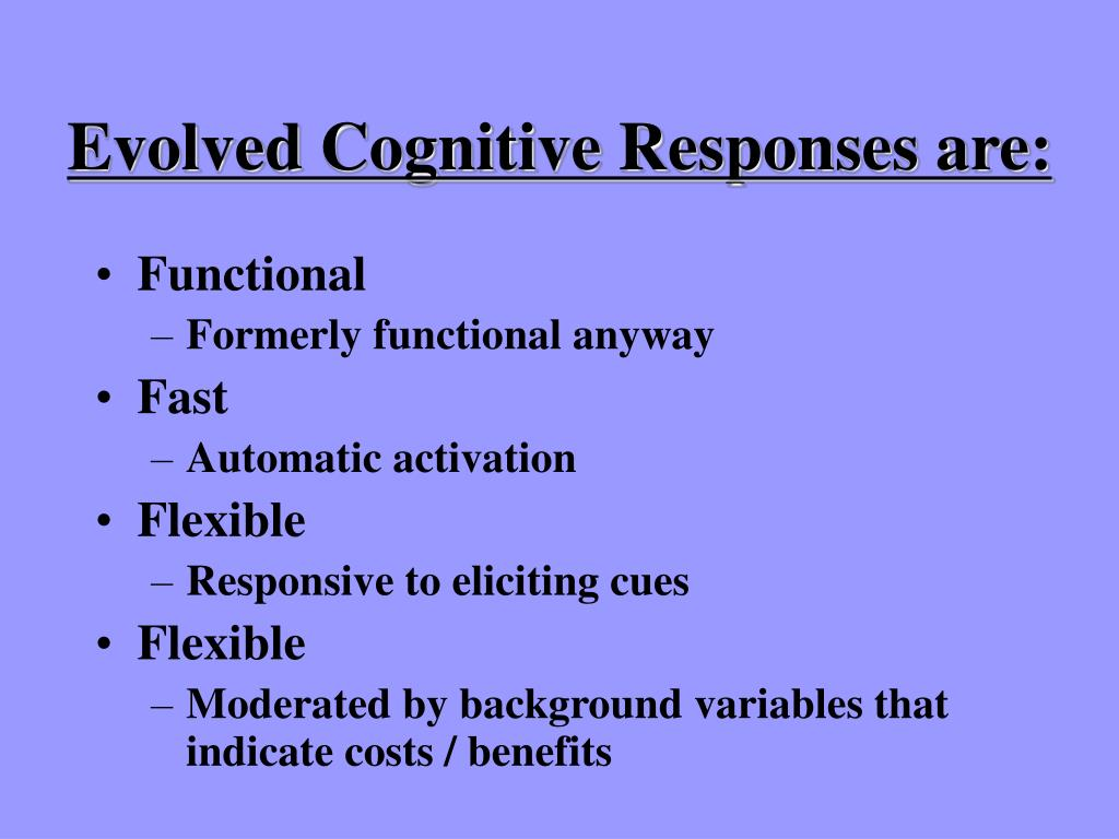 Evolved Cognitive Responses are: