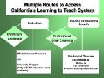 multiple routes to access california s learning to teach system