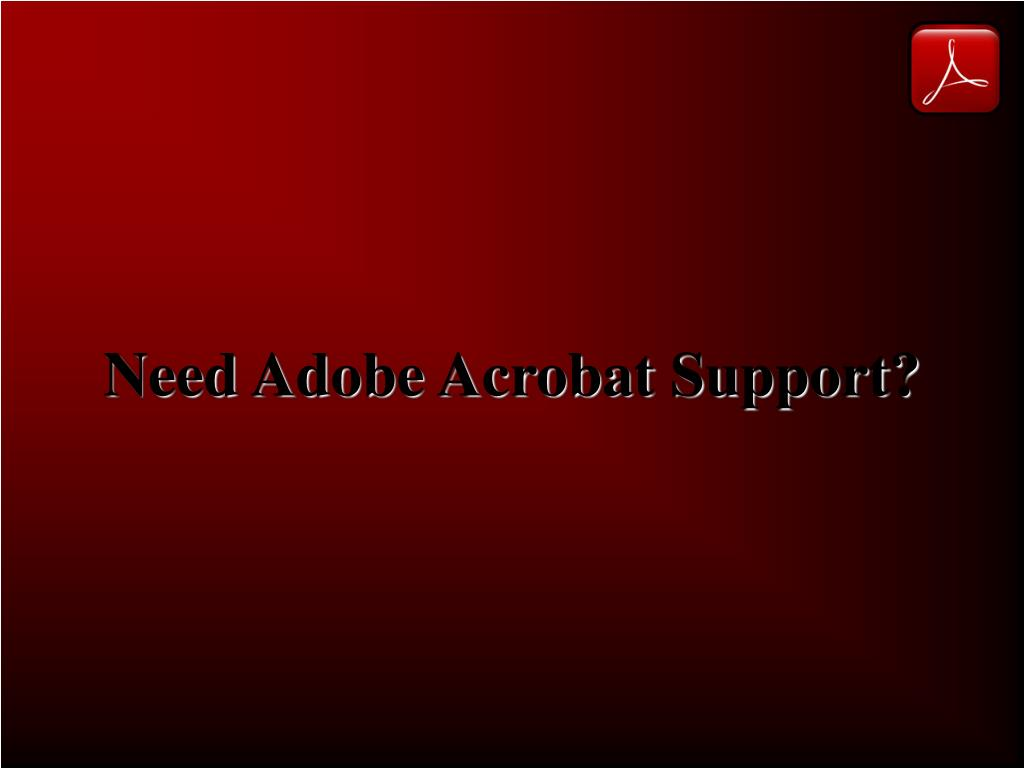 Need Adobe Acrobat Support?