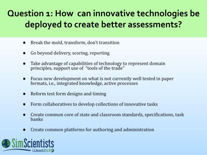 Question 1 how can innovative technologies be deployed to create better assessments l.jpg