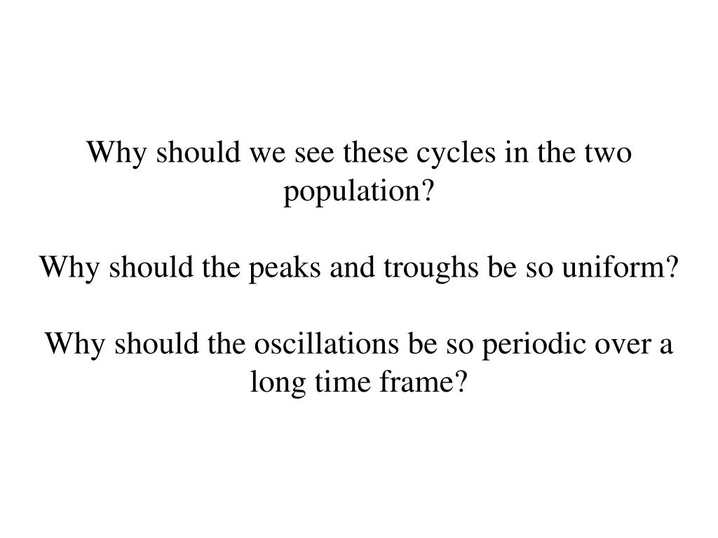 Why should we see these cycles in the two population?