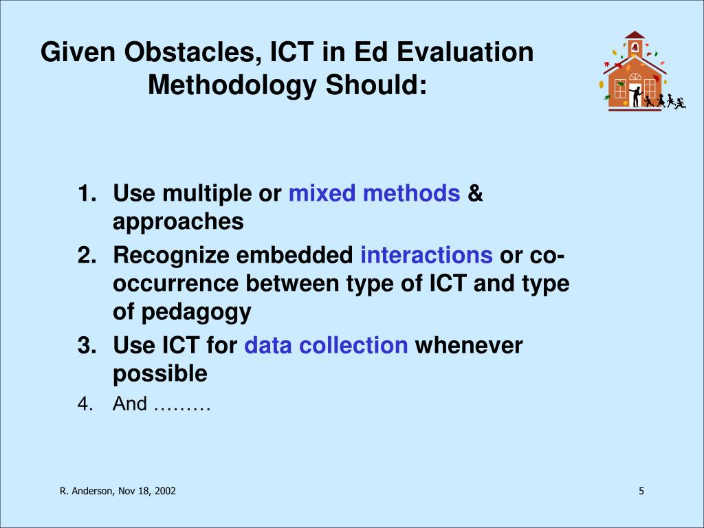 Given Obstacles, ICT in Ed Evaluation Methodology Should: