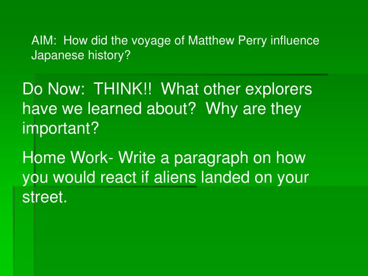 AIM:  How did the voyage of Matthew Perry influence  Japanese history?