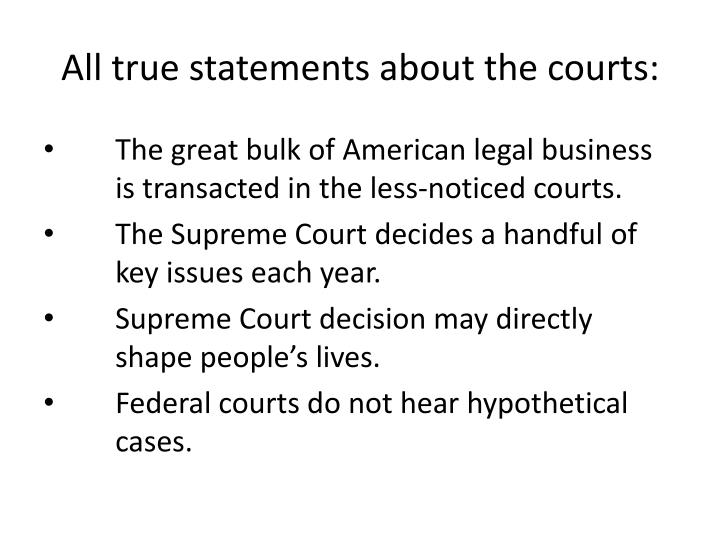 All true statements about the courts