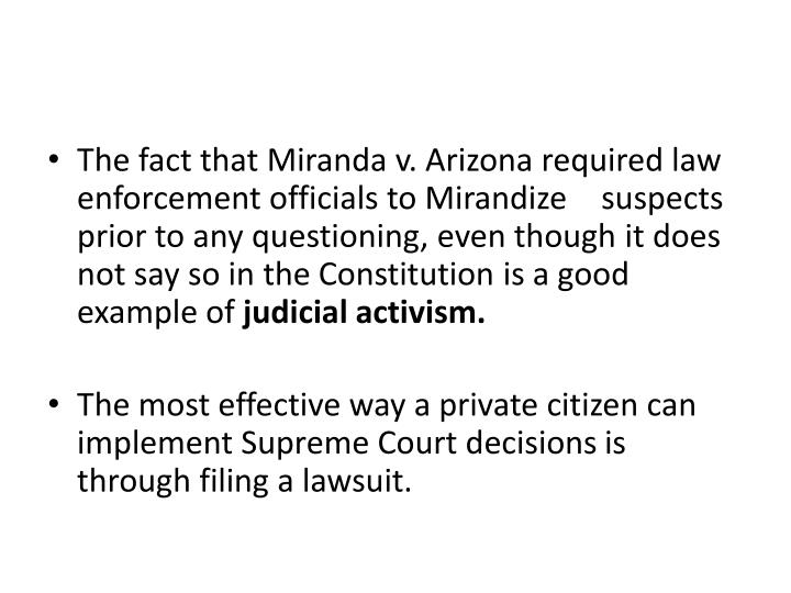 The fact that Miranda v. Arizona required law enforcement officials to Mirandize suspects prior to any questioning, even though it does not say so in the