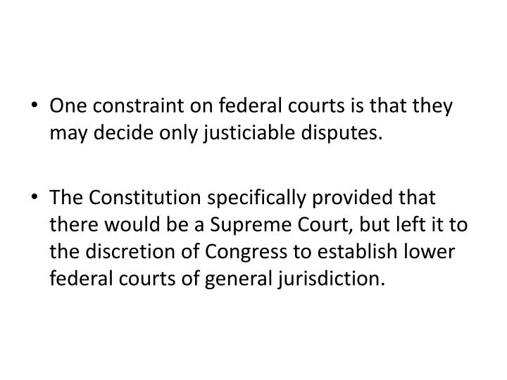One constraint on federal courts is that they may decide