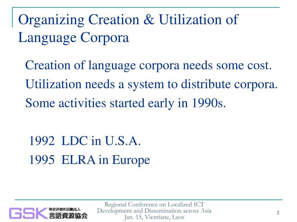 Organizing Creation & Utilization of  Language Corpora