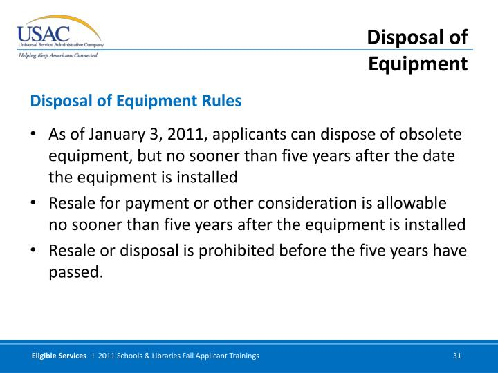 As of January 3, 2011, applicants can dispose of obsolete equipment, but no sooner than five years after the date the equipment is installed