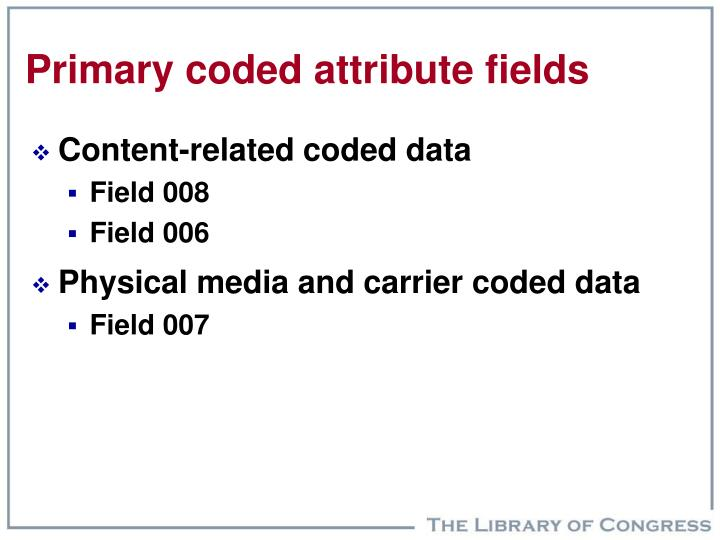 Primary coded attribute fields