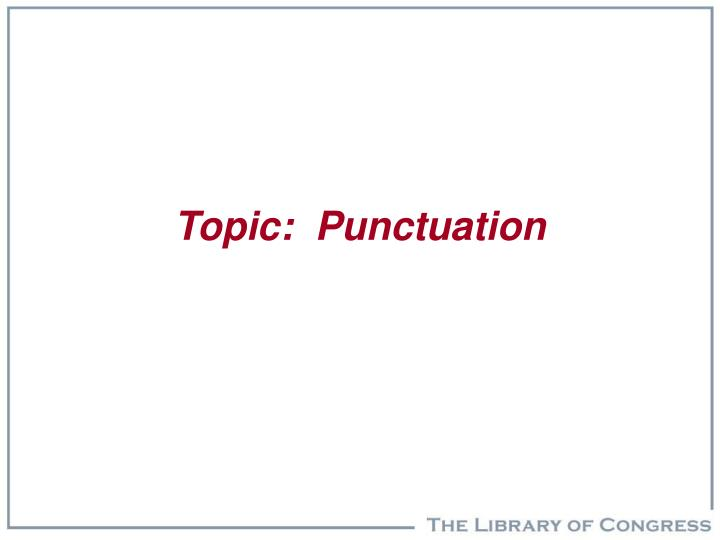 Topic:  Punctuation