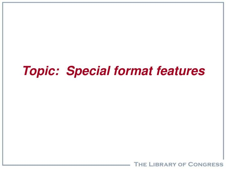 Topic:  Special format features