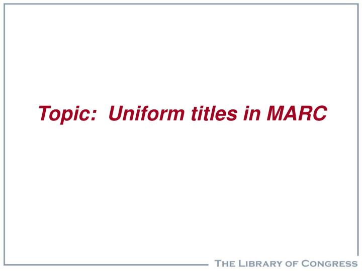 Topic:  Uniform titles in MARC