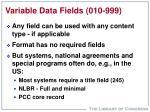 variable data fields 010 999