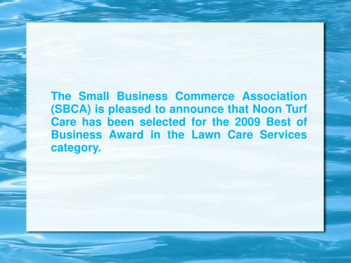 The Small Business Commerce Association (SBCA) is pleased to announce that Noon Turf Care has been s...