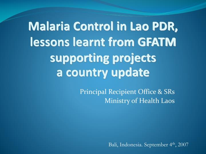Malaria control in lao pdr lessons learnt from gfatm supporting projects a country update l.jpg