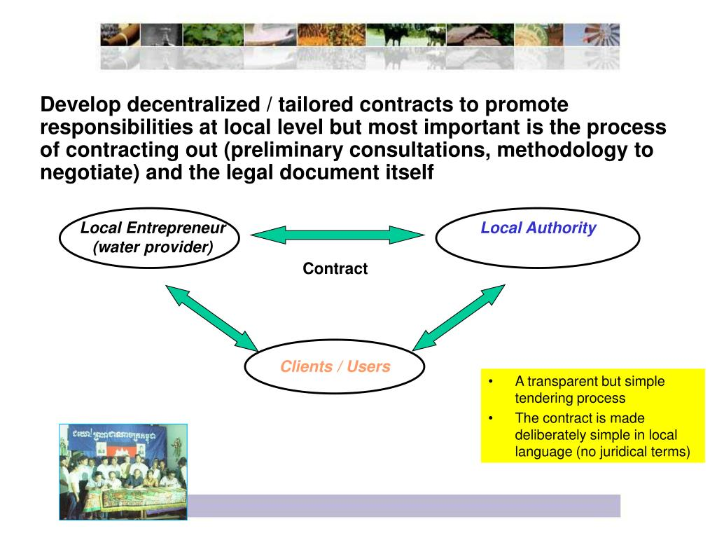 Develop decentralized / tailored contracts to promote responsibilities at local level but most important