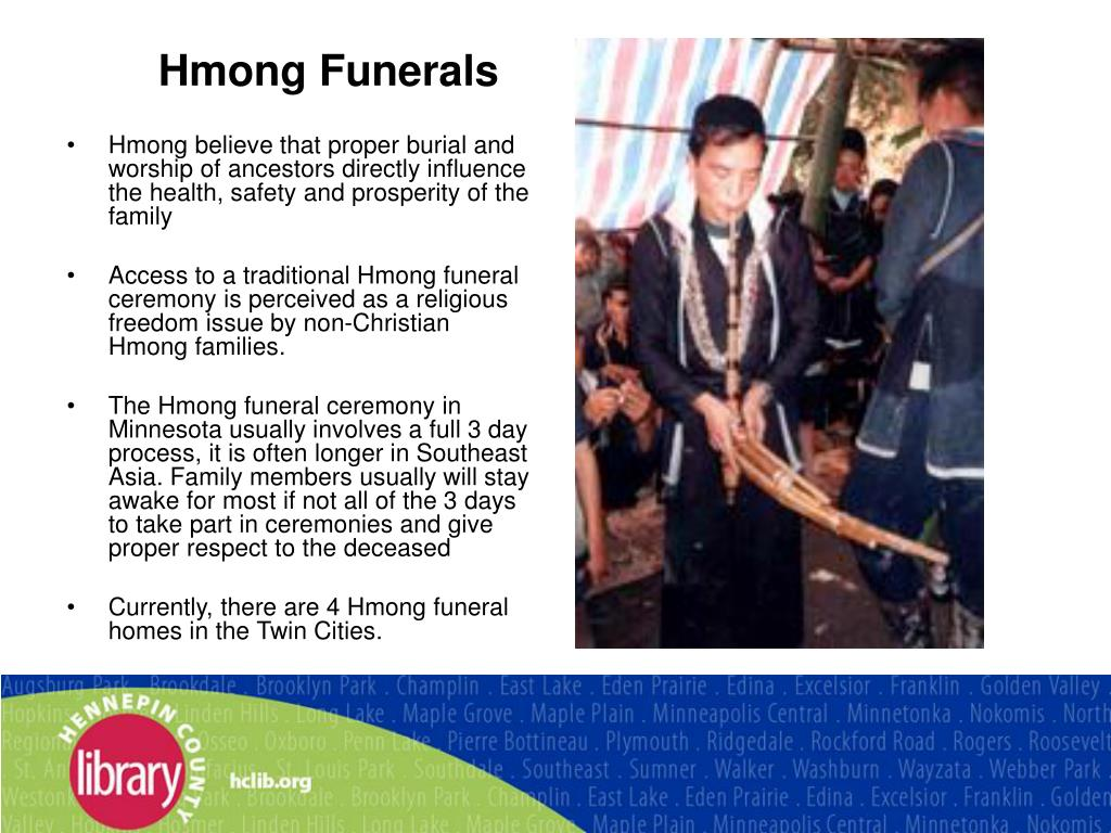 Hmong believe that proper burial and worship of ancestors directly influence the health, safety and prosperity of the family